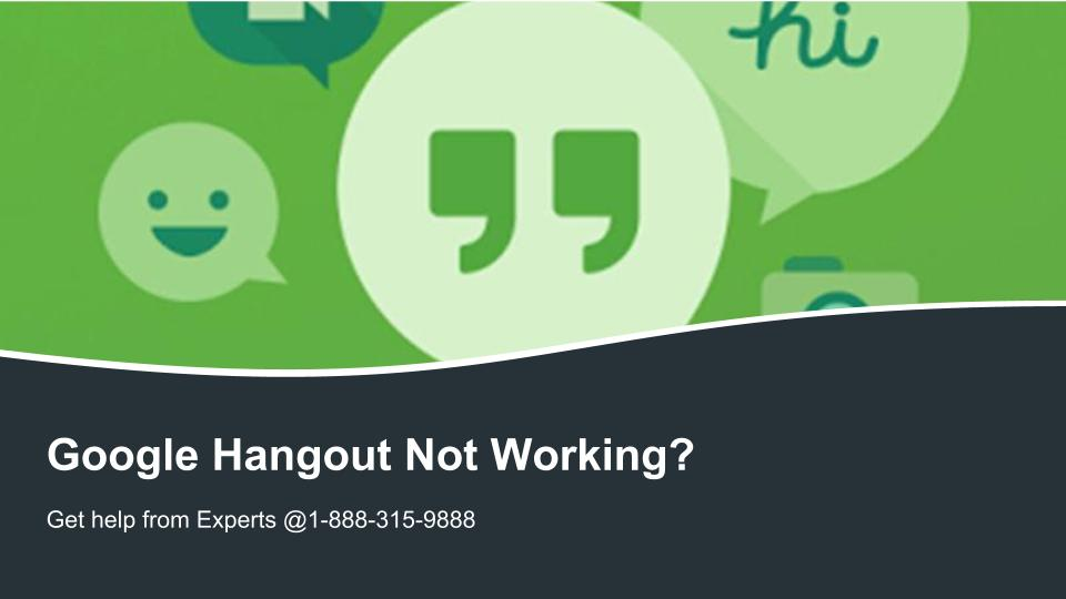 Fix the issue of Google Hangout Not Working 1-888-315-9888