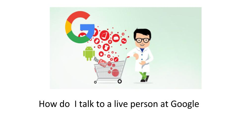 how do i talk to a live person at google