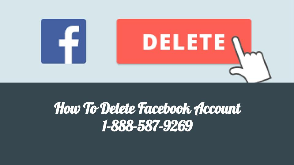 How To Delete Facebook Account 1-888-587-9269 | Permanently