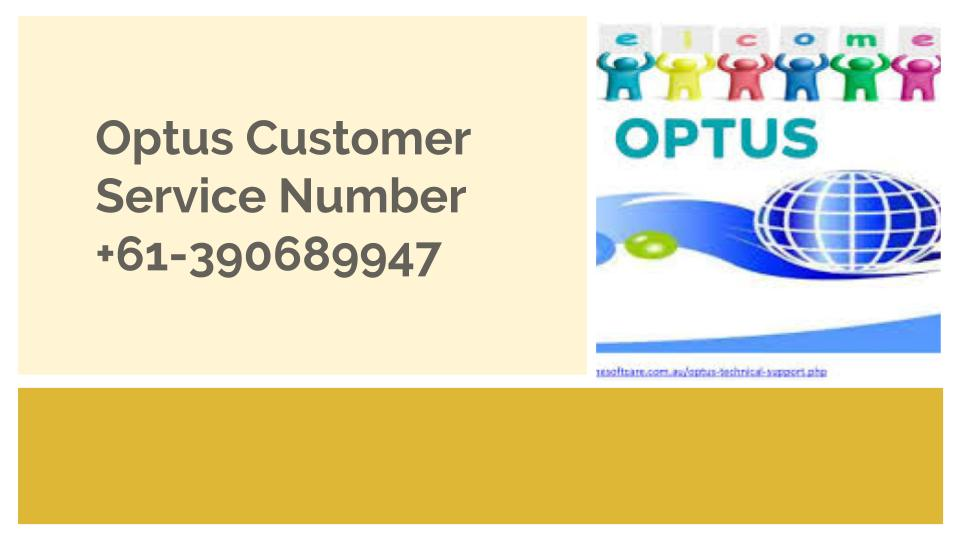 Optus Customer Service +61-390689947 | Technical Support